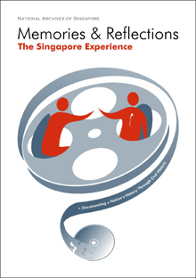 Memories & Reflections: Documenting a Nation's History through Oral History - The Singapore Experience