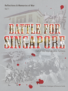 Reflections & Memories of War Volume 1: Battle for Singapore - Fall of the Impregnable Fortress