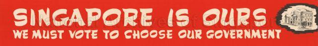 Singapore is ours. We must vote to choose our government.